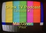 DrunkTV_0001_MacGuver