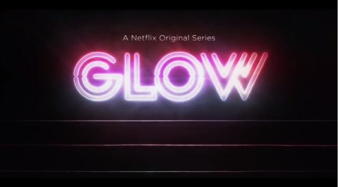 'GLOW': Gorgeous Ladies of Wrestling invade Netflix